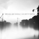 Music: Tape Hiss and Sparkle - The Winter Switch (2015)